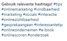 Hashtags zorgen ervoor dat mensen jouw post beter kunnen vinden en dat deze terecht komt bij een relevante doelgroep